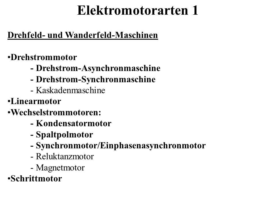 Elektromotorarten 1 Drehfeld- und Wanderfeld-Maschinen Drehstrommotor - Drehstrom-Asynchronmaschine - Drehstrom-Synchronmaschine - Kaskadenmaschine Li