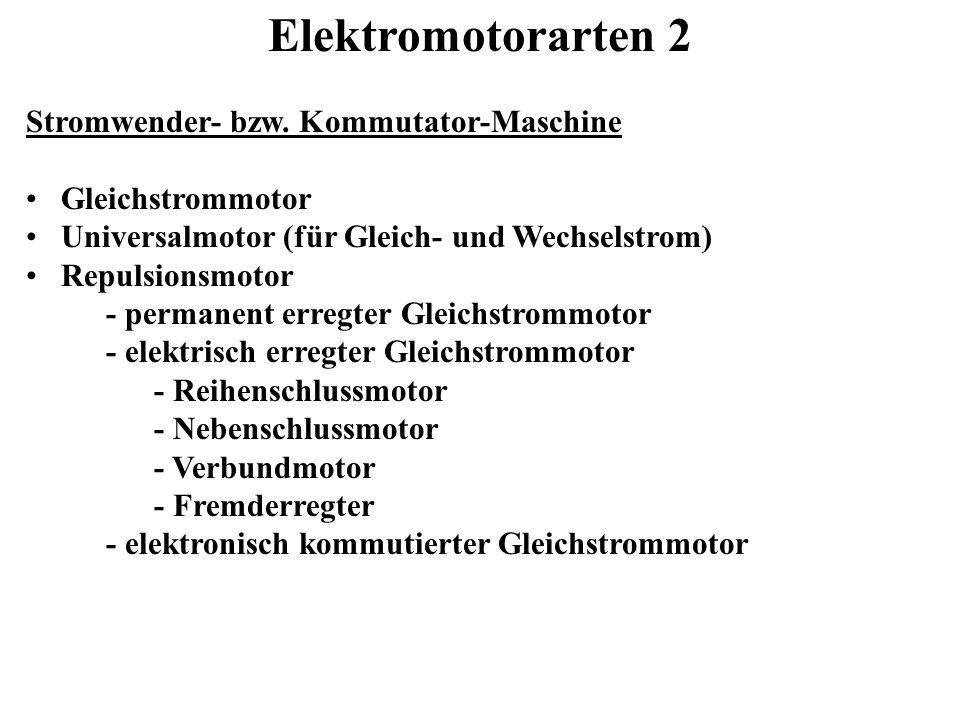 Elektromotorarten 2 Stromwender- bzw. Kommutator-Maschine Gleichstrommotor Universalmotor (für Gleich- und Wechselstrom) Repulsionsmotor - permanent e