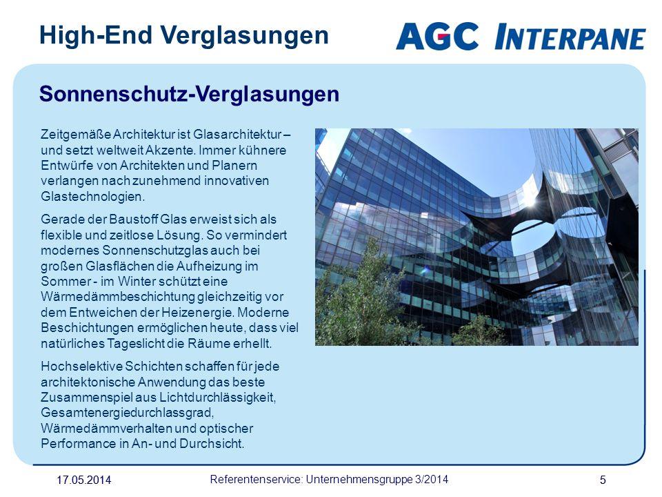 17.05.20145 Referentenservice: Unternehmensgruppe 3/2014 5 High-End Verglasungen Sonnenschutz-Verglasungen Zeitgemäße Architektur ist Glasarchitektur