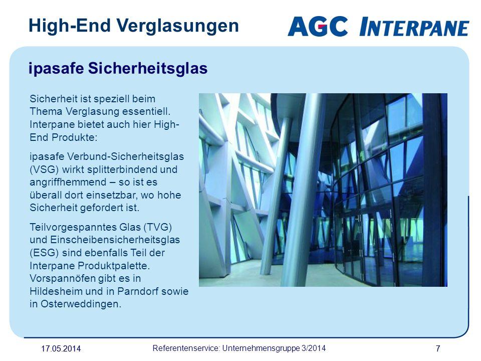 17.05.20147 Referentenservice: Unternehmensgruppe 3/2014 7 High-End Verglasungen ipasafe Sicherheitsglas Sicherheit ist speziell beim Thema Verglasung