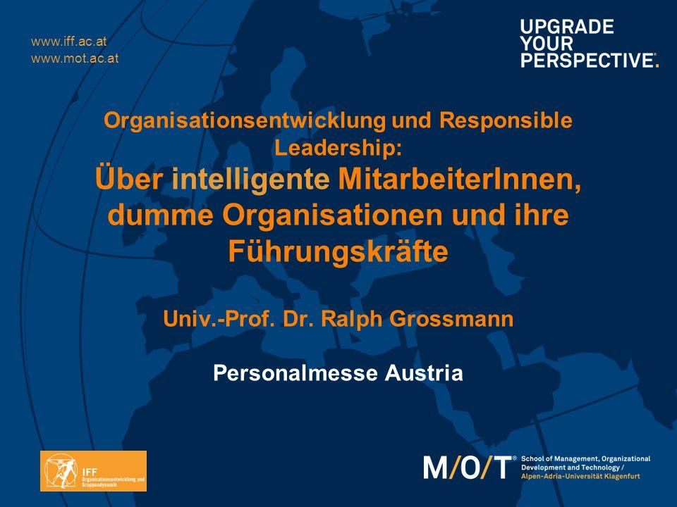 www.iff.ac.at www.mot.ac.at Organisationsentwicklung und Responsible Leadership: Über intelligente MitarbeiterInnen, dumme Organisationen und ihre Füh