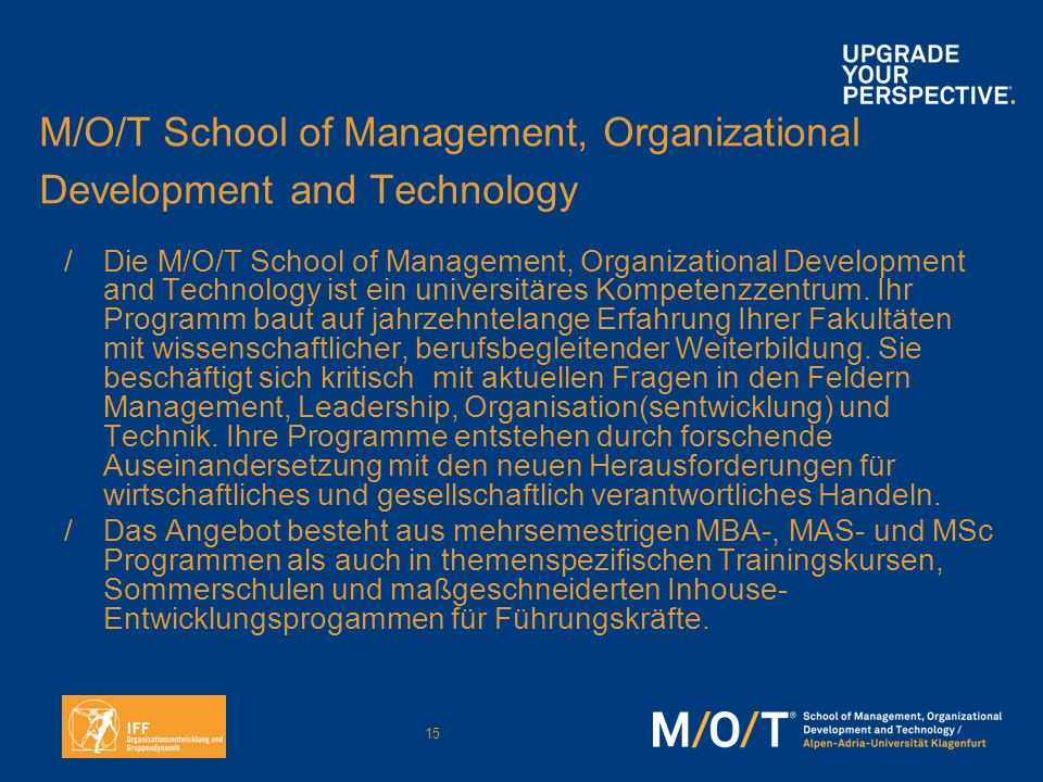 15 M/O/T School of Management, Organizational Development and Technology /Die M/O/T School of Management, Organizational Development and Technology is