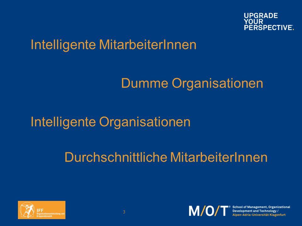 3 Intelligente MitarbeiterInnen Dumme Organisationen Intelligente Organisationen Durchschnittliche MitarbeiterInnen