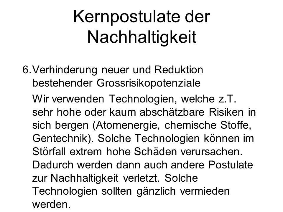 Kernpostulate der Nachhaltigkeit 6.Verhinderung neuer und Reduktion bestehender Grossrisikopotenziale Wir verwenden Technologien, welche z.T. sehr hoh