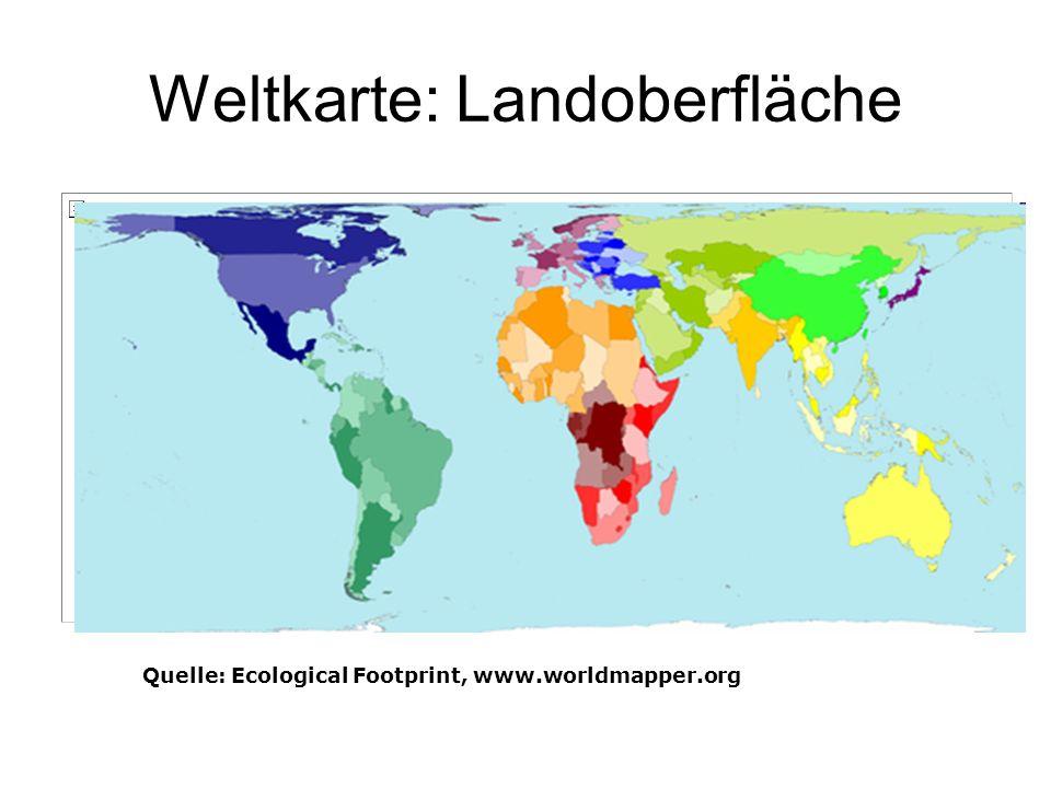 Quelle: Ecological Footprint, www.worldmapper.org Weltkarte: Landoberfläche
