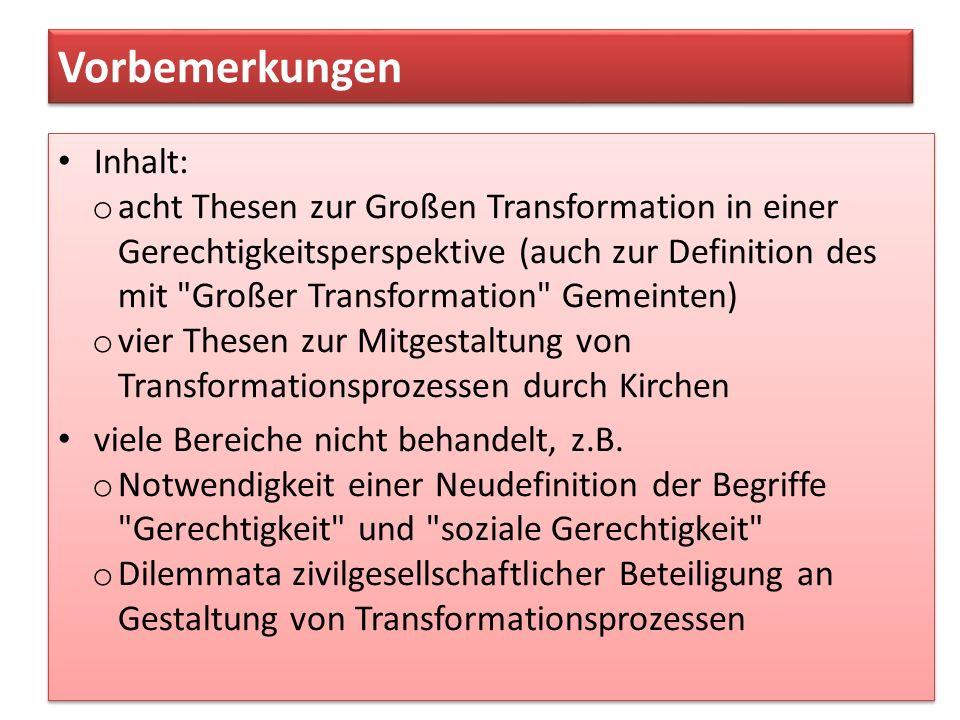 These VIII: Die Große Transformation als Gerechtigkeitsfrage Die konkreten Gestaltungen von Transformations- prozessen müssen (in grundsätzlich ergebnisoffenen Suchprozessen) gesellschaftlich ausgehandelt bzw.