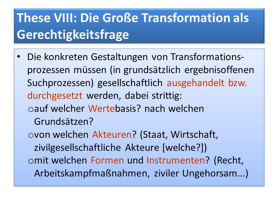 These VIII: Die Große Transformation als Gerechtigkeitsfrage Die konkreten Gestaltungen von Transformations- prozessen müssen (in grundsätzlich ergebn