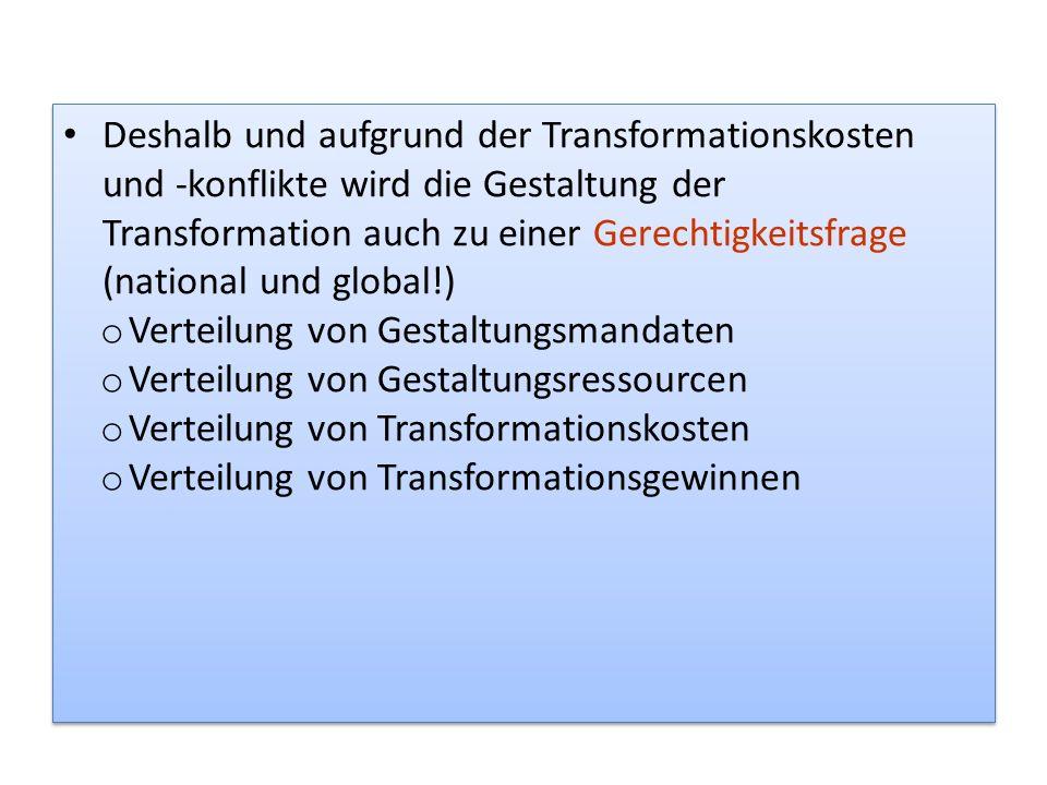 Deshalb und aufgrund der Transformationskosten und -konflikte wird die Gestaltung der Transformation auch zu einer Gerechtigkeitsfrage (national und g