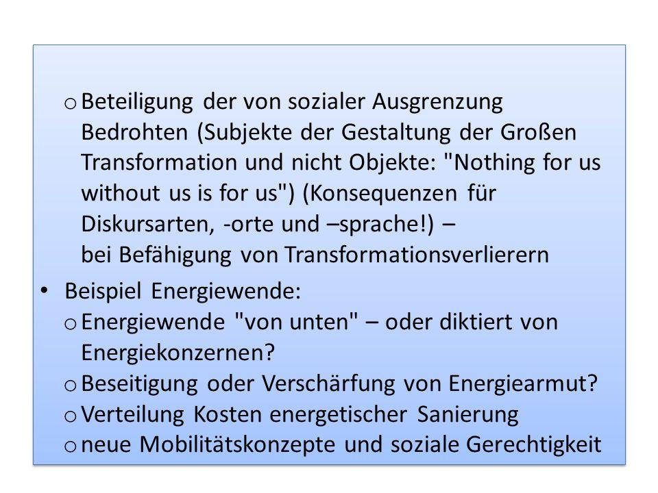 o Beteiligung der von sozialer Ausgrenzung Bedrohten (Subjekte der Gestaltung der Großen Transformation und nicht Objekte: