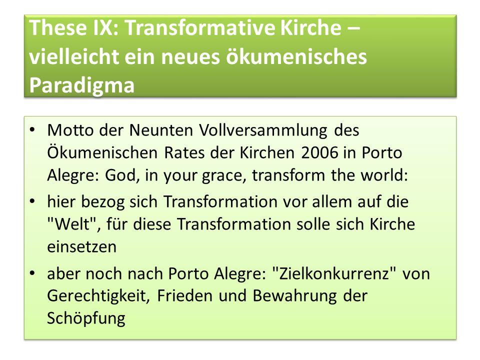 These IX: Transformative Kirche – vielleicht ein neues ökumenisches Paradigma Motto der Neunten Vollversammlung des Ökumenischen Rates der Kirchen 200
