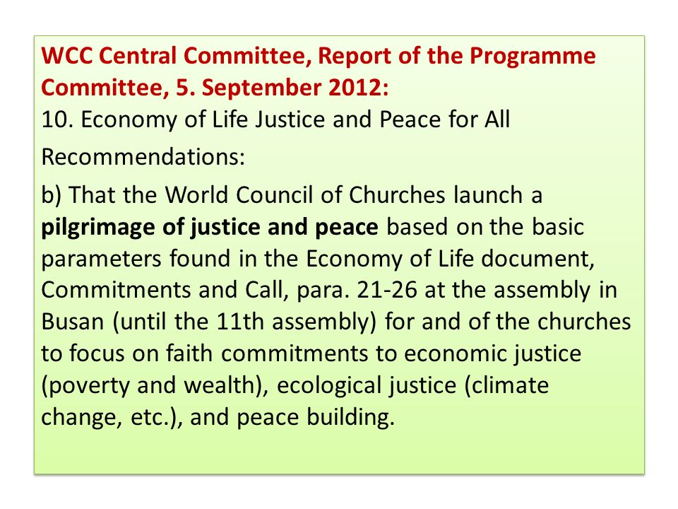 WCC Central Committee, Report of the Programme Committee, 5. September 2012: 10. Economy of Life Justice and Peace for All Recommendations: b) That th