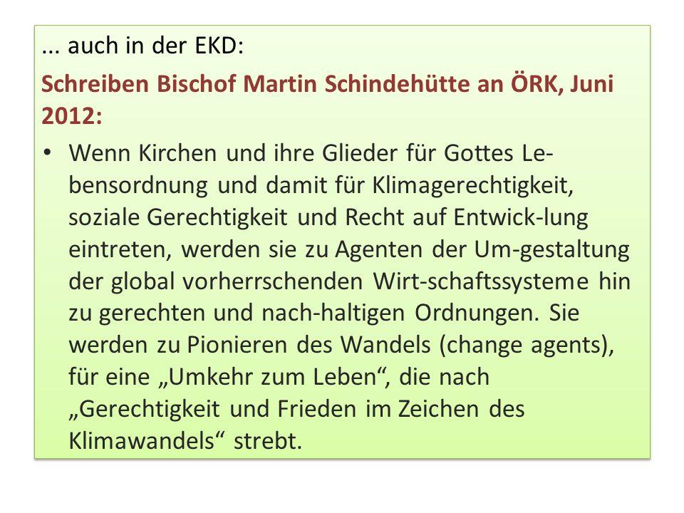 ... auch in der EKD: Schreiben Bischof Martin Schindehütte an ÖRK, Juni 2012: Wenn Kirchen und ihre Glieder für Gottes Le- bensordnung und damit für K