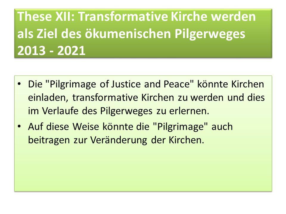 These XII: Transformative Kirche werden als Ziel des ökumenischen Pilgerweges 2013 - 2021 Die