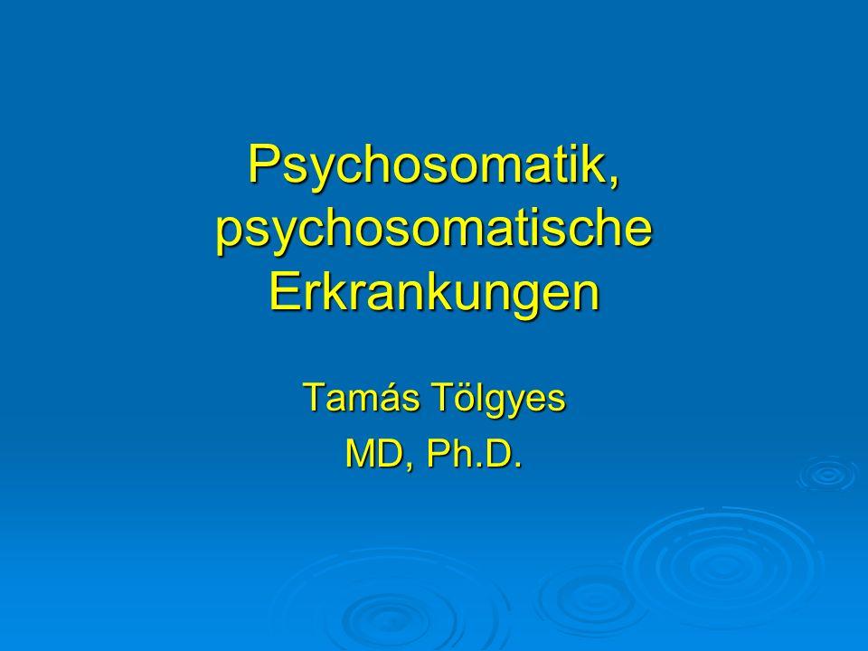 Psychosomatik, psychosomatische Erkrankungen Tamás Tölgyes MD, Ph.D.