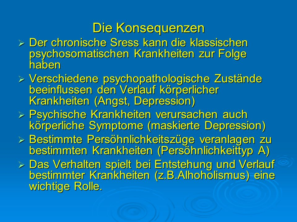 Die Konsequenzen Der chronische Sress kann die klassischen psychosomatischen Krankheiten zur Folge haben Der chronische Sress kann die klassischen psy