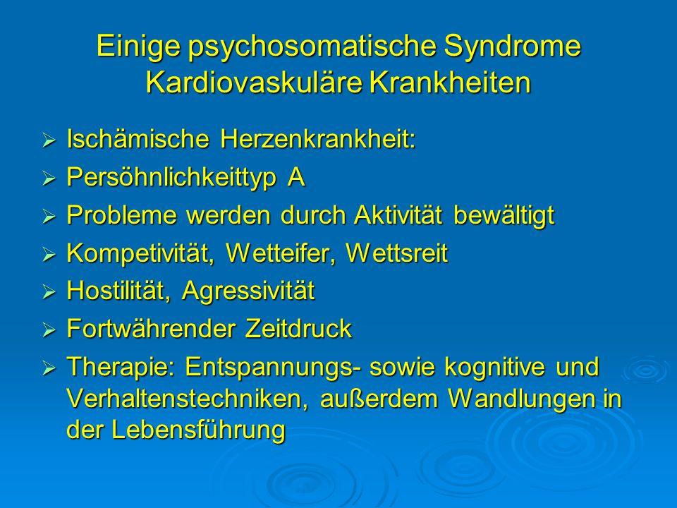Einige psychosomatische Syndrome Kardiovaskuläre Krankheiten Ischämische Herzenkrankheit: Ischämische Herzenkrankheit: Persöhnlichkeittyp A Persöhnlic