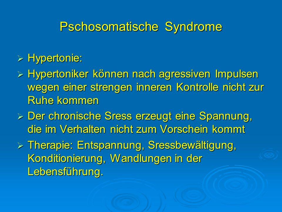 Pschosomatische Syndrome Hypertonie: Hypertonie: Hypertoniker können nach agressiven Impulsen wegen einer strengen inneren Kontrolle nicht zur Ruhe ko