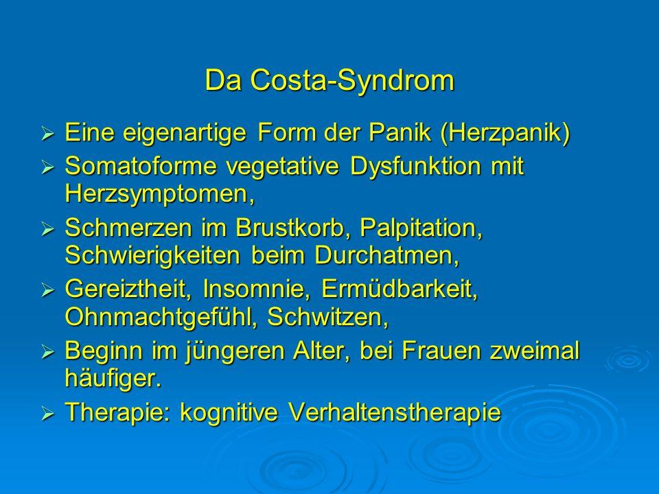 Da Costa-Syndrom Eine eigenartige Form der Panik (Herzpanik) Eine eigenartige Form der Panik (Herzpanik) Somatoforme vegetative Dysfunktion mit Herzsy