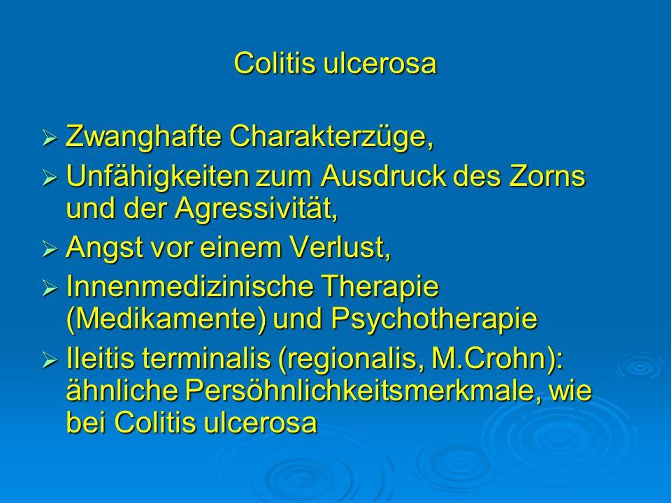 Colitis ulcerosa Zwanghafte Charakterzüge, Zwanghafte Charakterzüge, Unfähigkeiten zum Ausdruck des Zorns und der Agressivität, Unfähigkeiten zum Ausd