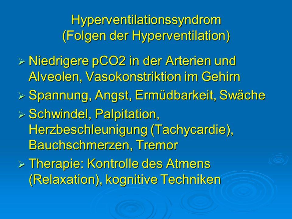 Hyperventilationssyndrom (Folgen der Hyperventilation) Niedrigere pCO2 in der Arterien und Alveolen, Vasokonstriktion im Gehirn Niedrigere pCO2 in der
