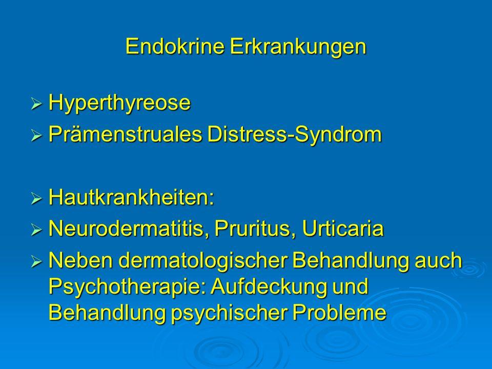 Endokrine Erkrankungen Hyperthyreose Hyperthyreose Prämenstruales Distress-Syndrom Prämenstruales Distress-Syndrom Hautkrankheiten: Hautkrankheiten: N