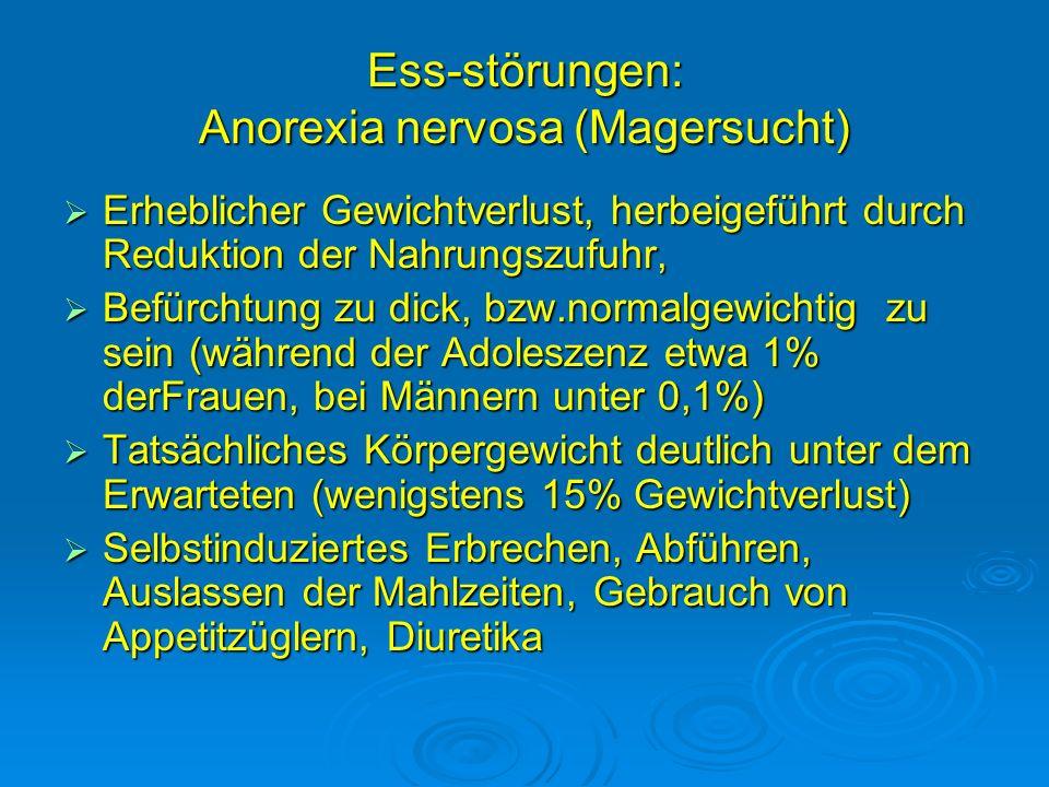 Ess-störungen: Anorexia nervosa (Magersucht) Erheblicher Gewichtverlust, herbeigeführt durch Reduktion der Nahrungszufuhr, Erheblicher Gewichtverlust,