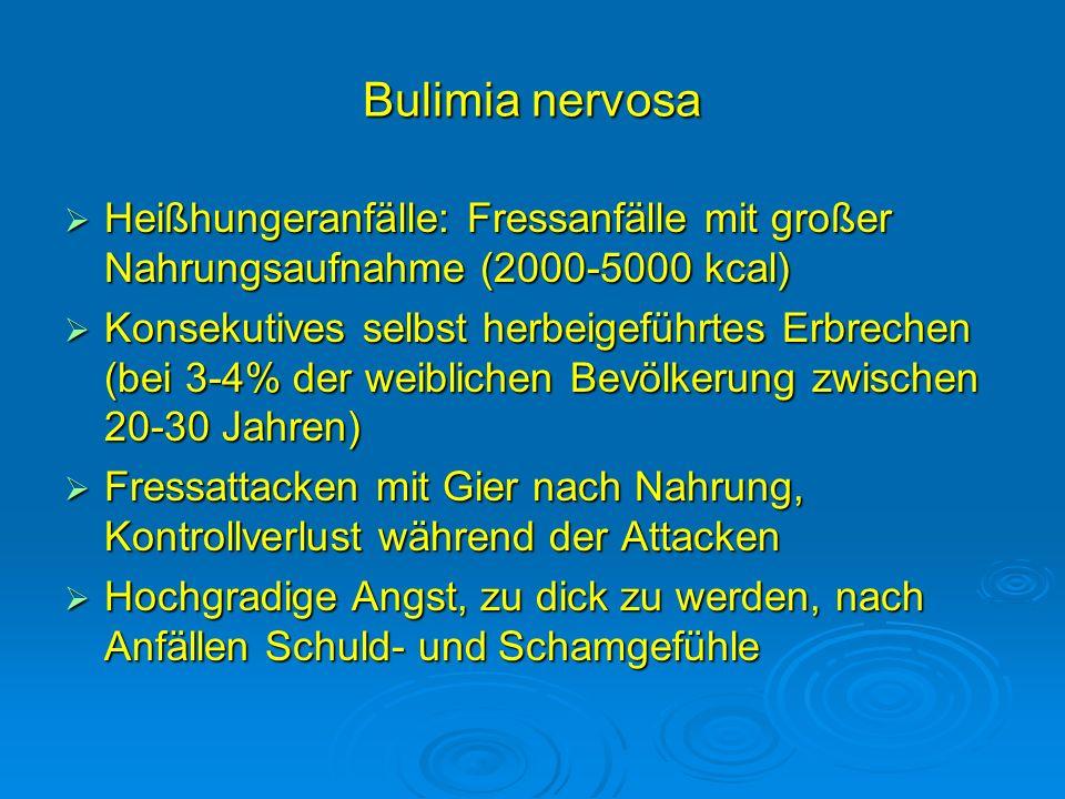 Bulimia nervosa Heißhungeranfälle: Fressanfälle mit großer Nahrungsaufnahme (2000-5000 kcal) Heißhungeranfälle: Fressanfälle mit großer Nahrungsaufnah