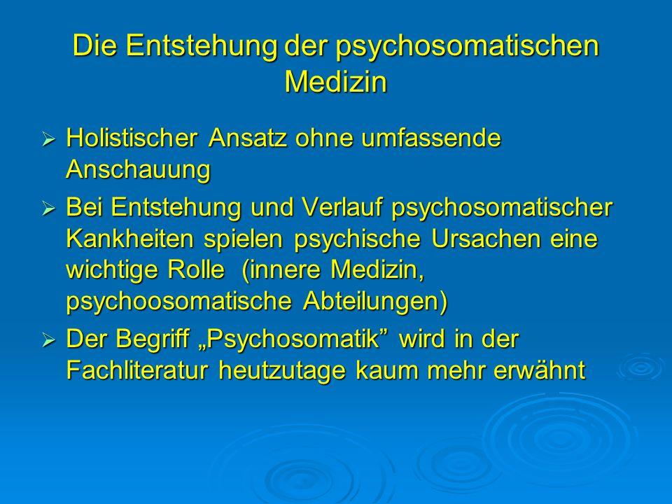 Die Entstehung der psychosomatischen Medizin Holistischer Ansatz ohne umfassende Anschauung Holistischer Ansatz ohne umfassende Anschauung Bei Entsteh