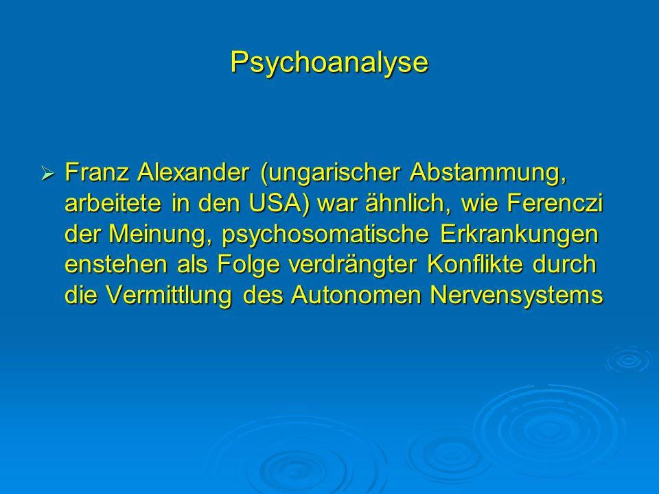 Psychoanalyse Franz Alexander (ungarischer Abstammung, arbeitete in den USA) war ähnlich, wie Ferenczi der Meinung, psychosomatische Erkrankungen enst