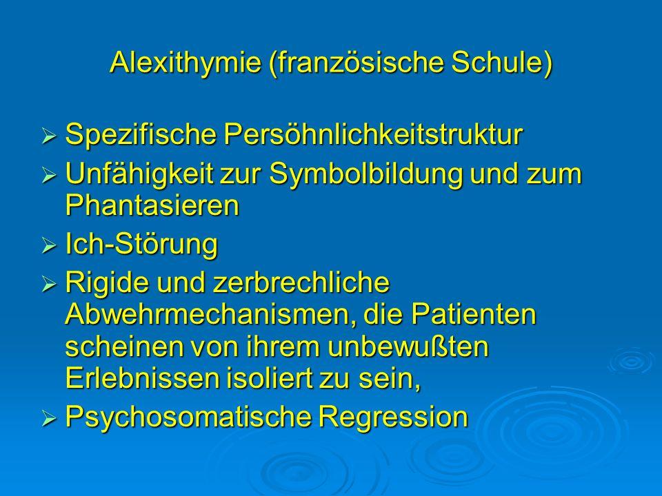 Alexithymie (französische Schule) Spezifische Persöhnlichkeitstruktur Spezifische Persöhnlichkeitstruktur Unfähigkeit zur Symbolbildung und zum Phanta