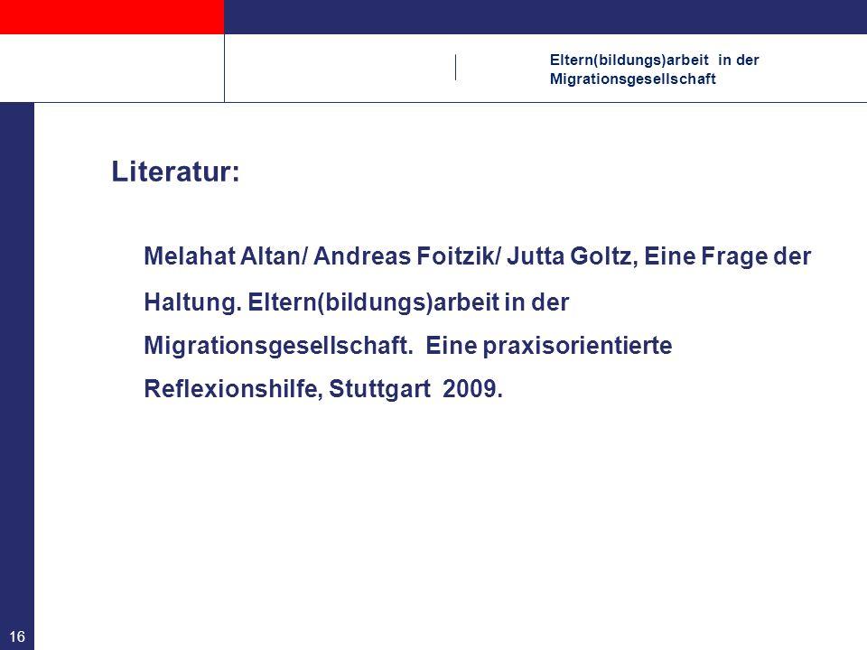 Eltern(bildungs)arbeit in der Migrationsgesellschaft Literatur: Melahat Altan/ Andreas Foitzik/ Jutta Goltz, Eine Frage der Haltung. Eltern(bildungs)a
