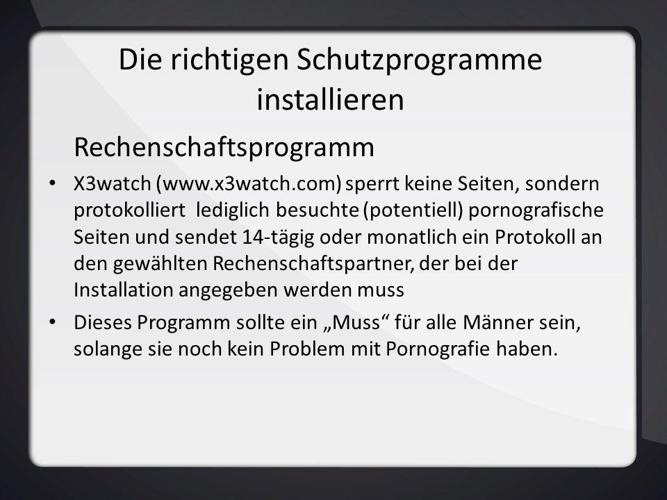 Die richtigen Schutzprogramme installieren Rechenschaftsprogramm X3watch (www.x3watch.com) sperrt keine Seiten, sondern protokolliert lediglich besuch
