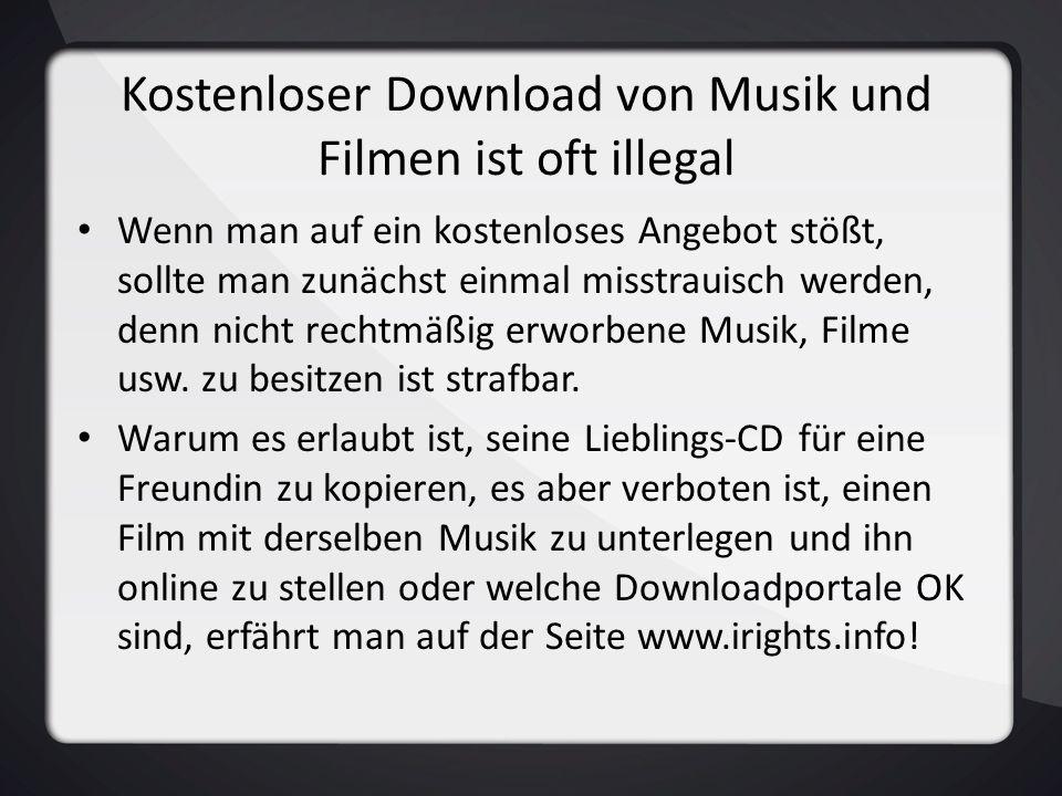 Kostenloser Download von Musik und Filmen ist oft illegal Wenn man auf ein kostenloses Angebot stößt, sollte man zunächst einmal misstrauisch werden,