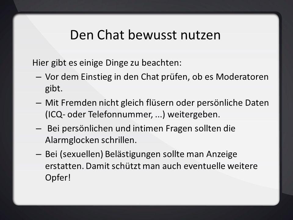 Den Chat bewusst nutzen Hier gibt es einige Dinge zu beachten: – Vor dem Einstieg in den Chat prüfen, ob es Moderatoren gibt. – Mit Fremden nicht glei