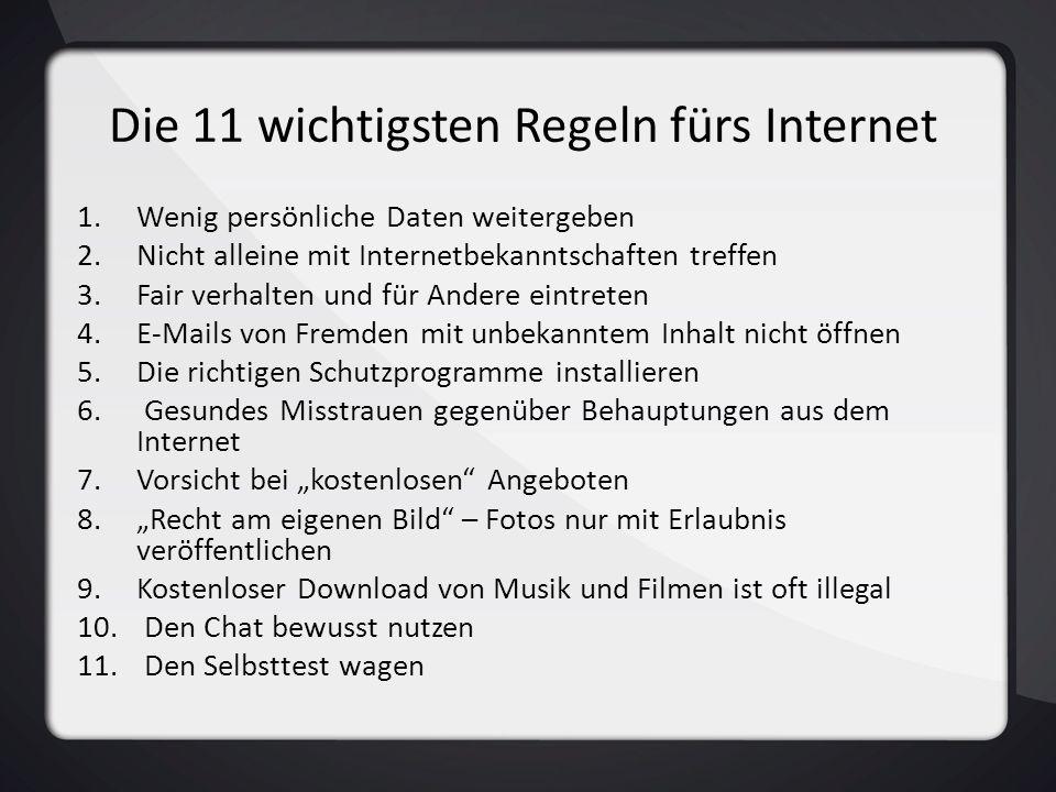 Die 11 wichtigsten Regeln fürs Internet 1.Wenig persönliche Daten weitergeben 2.Nicht alleine mit Internetbekanntschaften treffen 3.Fair verhalten und