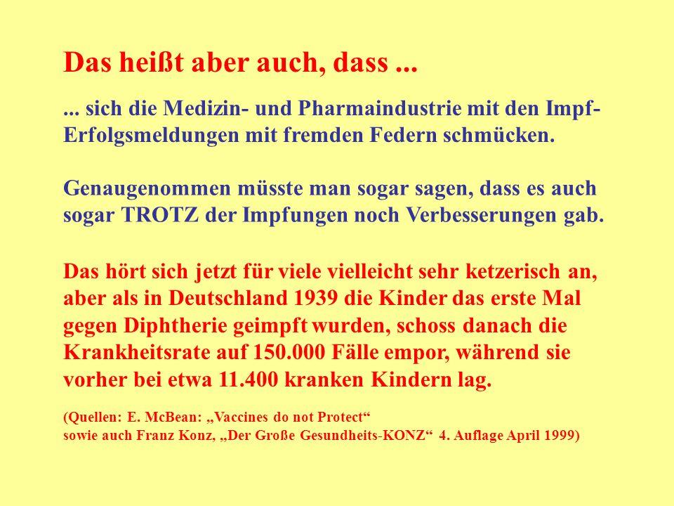 Das heißt aber auch, dass...... sich die Medizin- und Pharmaindustrie mit den Impf- Erfolgsmeldungen mit fremden Federn schmücken. Genaugenommen müsst