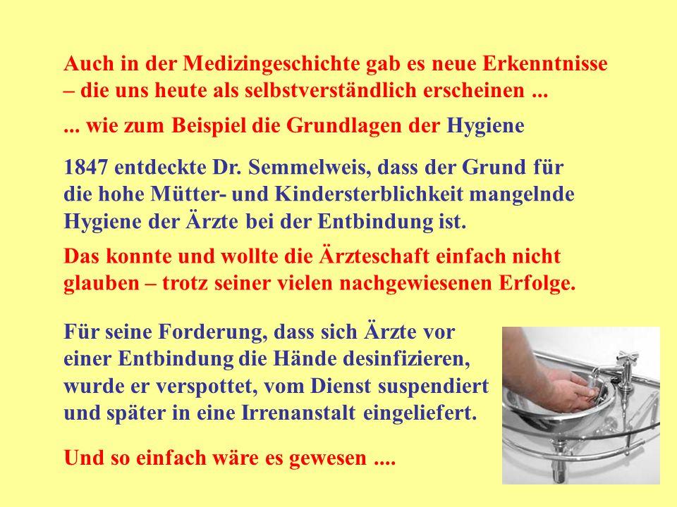 1847 entdeckte Dr. Semmelweis, dass der Grund für die hohe Mütter- und Kindersterblichkeit mangelnde Hygiene der Ärzte bei der Entbindung ist. Auch in