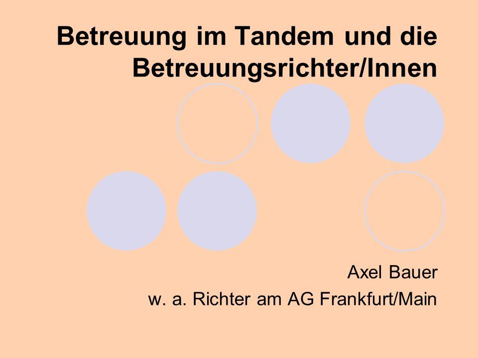Betreuung im Tandem und die Betreuungsrichter/Innen Axel Bauer w. a. Richter am AG Frankfurt/Main