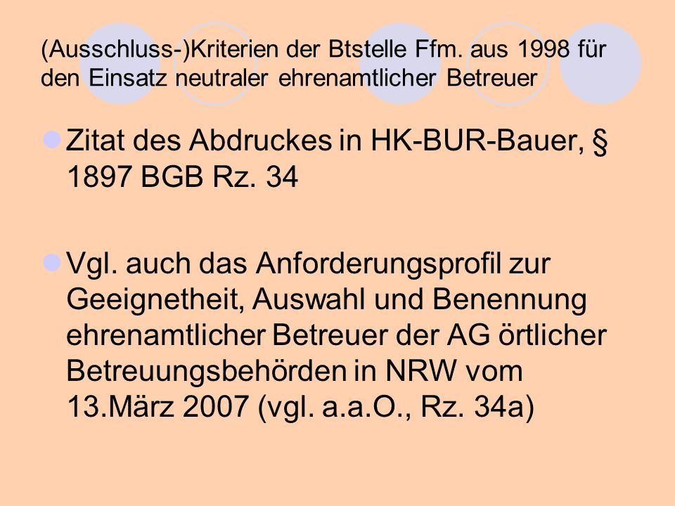 (Ausschluss-)Kriterien der Btstelle Ffm. aus 1998 für den Einsatz neutraler ehrenamtlicher Betreuer Zitat des Abdruckes in HK-BUR-Bauer, § 1897 BGB Rz