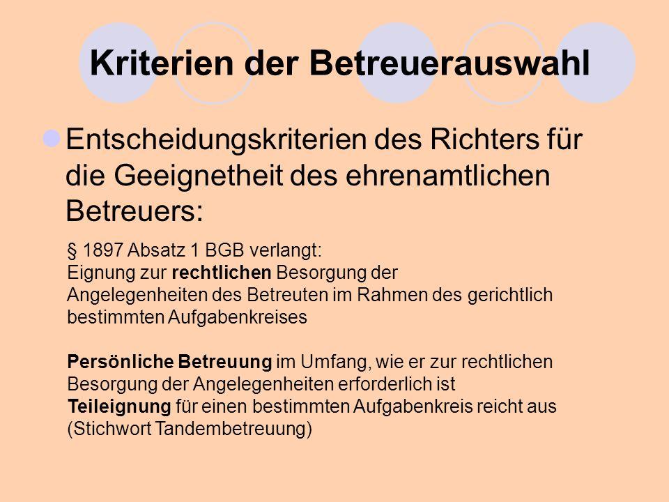 Kriterien der Betreuerauswahl Entscheidungskriterien des Richters für die Geeignetheit des ehrenamtlichen Betreuers: § 1897 Absatz 1 BGB verlangt: Eig
