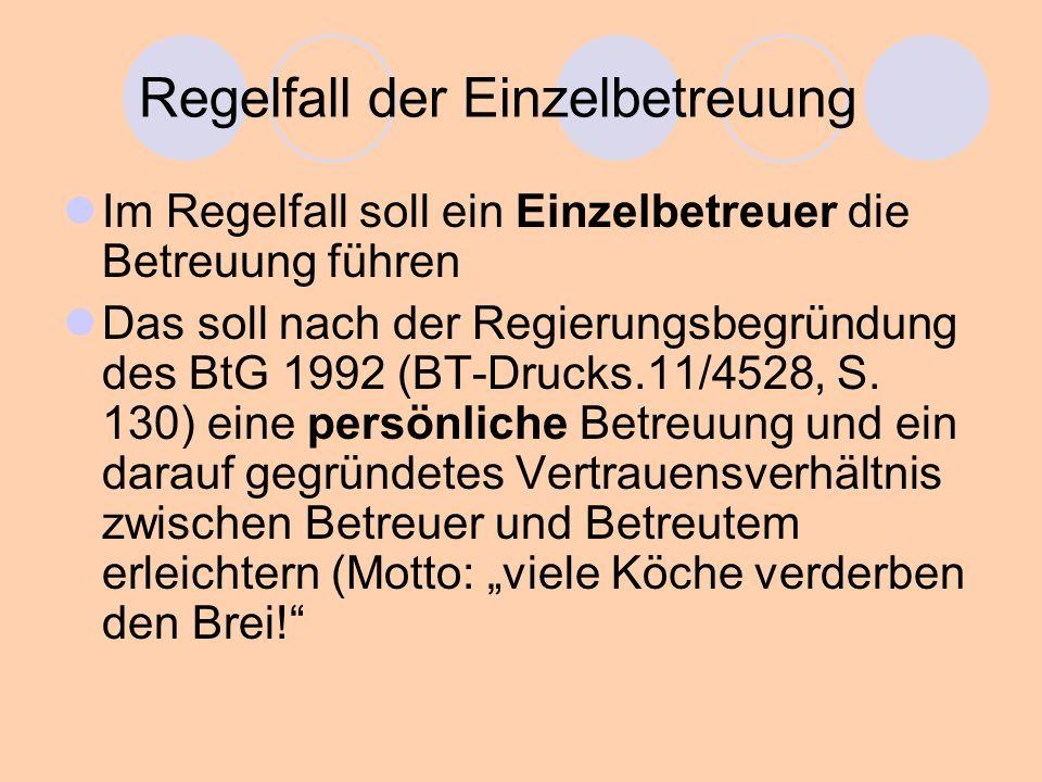Regelfall der Einzelbetreuung Im Regelfall soll ein Einzelbetreuer die Betreuung führen Das soll nach der Regierungsbegründung des BtG 1992 (BT-Drucks.11/4528, S.