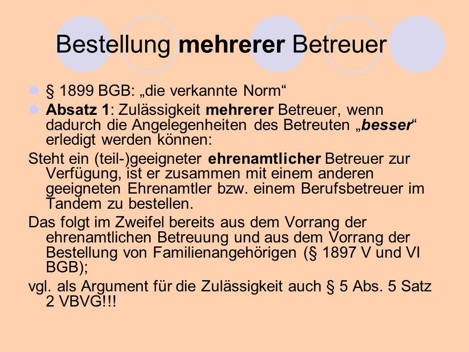Bestellung mehrerer Betreuer § 1899 BGB: die verkannte Norm Absatz 1: Zulässigkeit mehrerer Betreuer, wenn dadurch die Angelegenheiten des Betreuten b