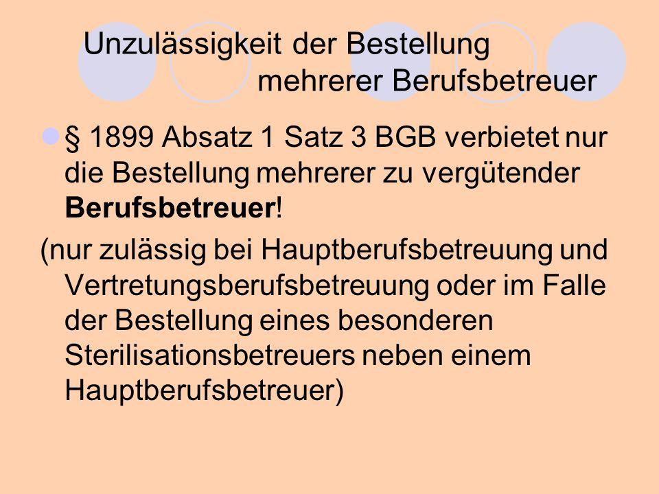 Unzulässigkeit der Bestellung mehrerer Berufsbetreuer § 1899 Absatz 1 Satz 3 BGB verbietet nur die Bestellung mehrerer zu vergütender Berufsbetreuer.