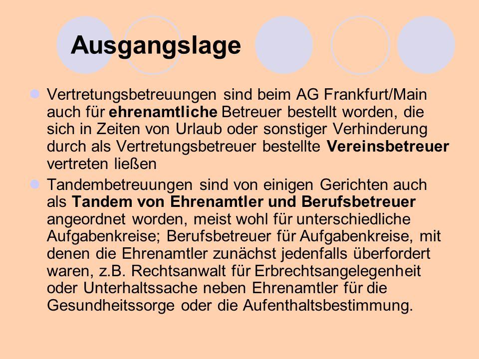 Ausgangslage Vertretungsbetreuungen sind beim AG Frankfurt/Main auch für ehrenamtliche Betreuer bestellt worden, die sich in Zeiten von Urlaub oder so