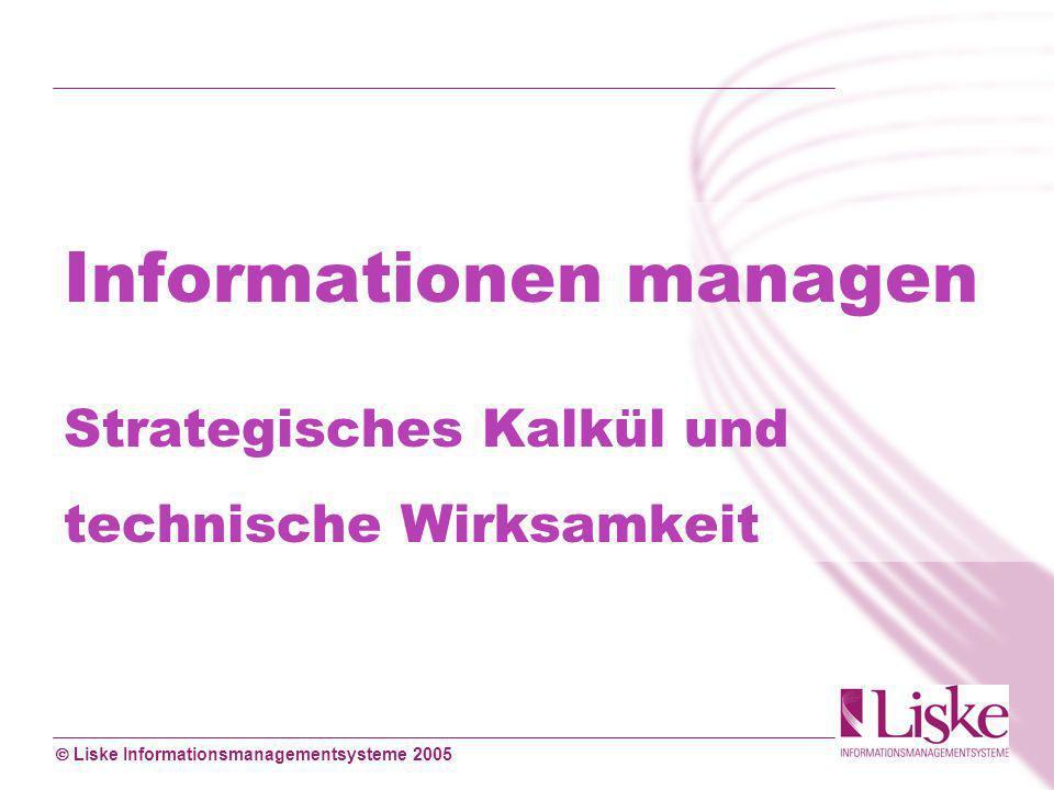 Liske Informationsmanagementsysteme 2005 Informationen managen Strategisches Kalkül und technische Wirksamkeit