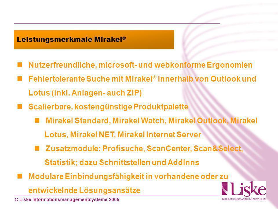 Liske Informationsmanagementsysteme 2005 Nutzerfreundliche, microsoft- und webkonforme Ergonomien Fehlertolerante Suche mit Mirakel ® innerhalb von Outlook und Lotus (inkl.