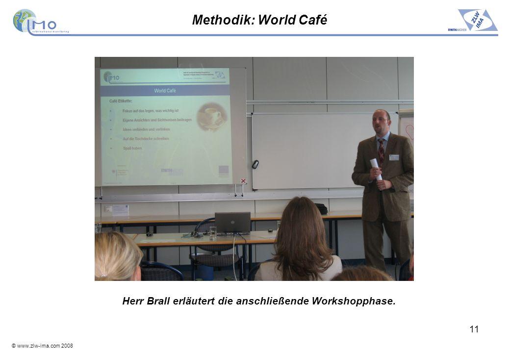 © www.zlw-ima.com 2008 11 Methodik: World Café Herr Brall erläutert die anschließende Workshopphase.