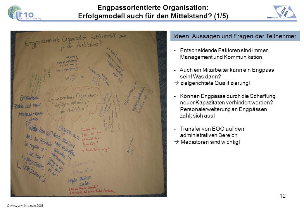 © www.zlw-ima.com 2008 12 Engpassorientierte Organisation: Erfolgsmodell auch für den Mittelstand? (1/5) - Entscheidende Faktoren sind immer Managemen