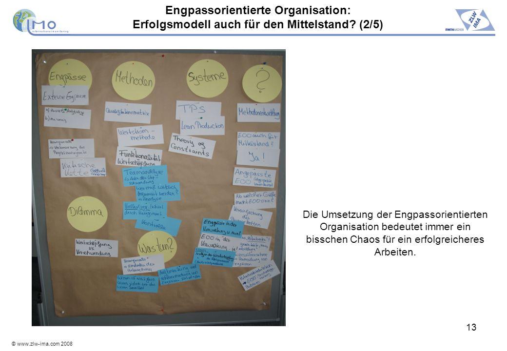 © www.zlw-ima.com 2008 13 Engpassorientierte Organisation: Erfolgsmodell auch für den Mittelstand? (2/5) Die Umsetzung der Engpassorientierten Organis