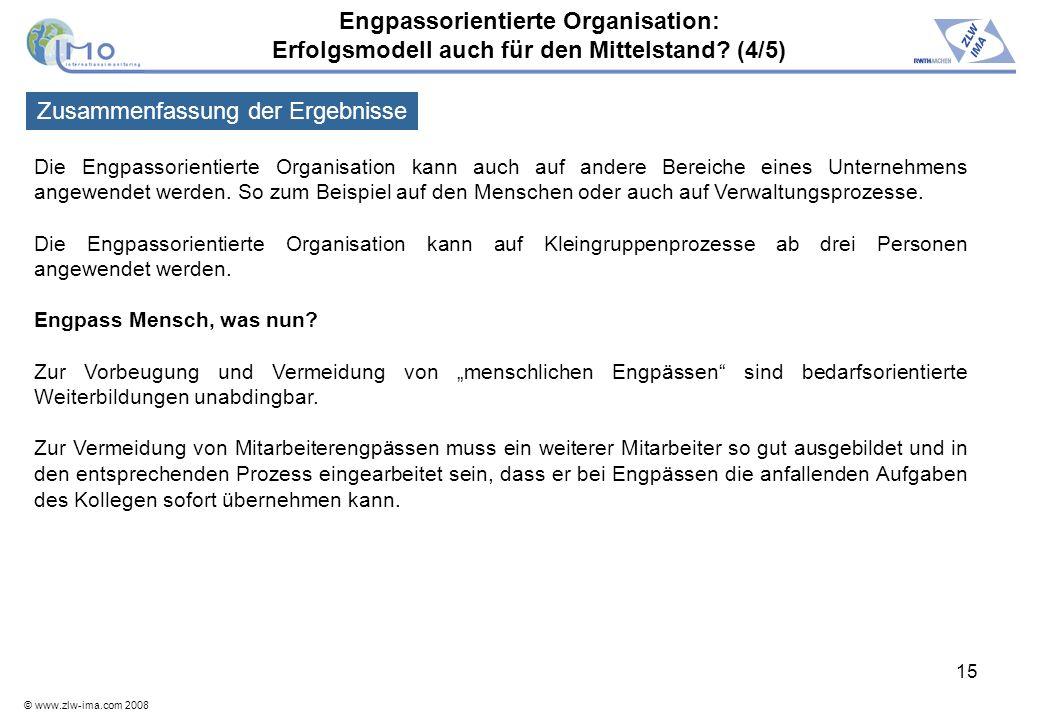 © www.zlw-ima.com 2008 15 Die Engpassorientierte Organisation kann auch auf andere Bereiche eines Unternehmens angewendet werden. So zum Beispiel auf